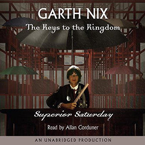 Superior Saturday     Keys to the Kingdom, Book 6              By:                                                                                                                                 Garth Nix                               Narrated by:                                                                                                                                 Allan Corduner                      Length: 6 hrs and 5 mins     308 ratings     Overall 4.4