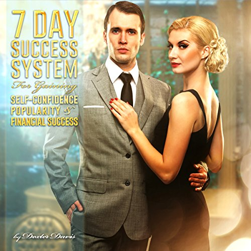 7 Day Success System for Gaining Self-Confidence, Popularity, and Financial Success audiobook cover art