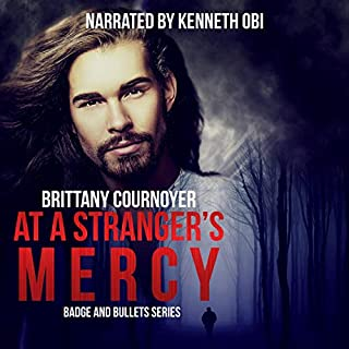 At a Stranger's Mercy      Badge and Bullets, Book 1              By:                                                                                                                                 Brittany Cournoyer                               Narrated by:                                                                                                                                 Kenneth Obi                      Length: 6 hrs and 24 mins     13 ratings     Overall 4.2