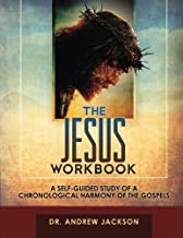 The Jesus Workbook: A Self-Guided Study of a Chronological Harmony of the Gospels
