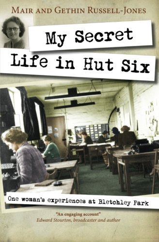 My Secret Life in Hut Six: One Woman's Experiences at Bletchley Park by Mair Russell-Jones Gethin Russell-Jones(2014-09-01)