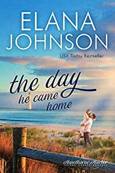 The Day He Came Home: Sweet Contemporary Romance (Hawthorne Harbor Romance Book 5) by [Elana Johnson]