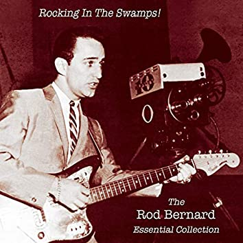 Rocking in the Swamps! The Rod Bernard Essential Collection
