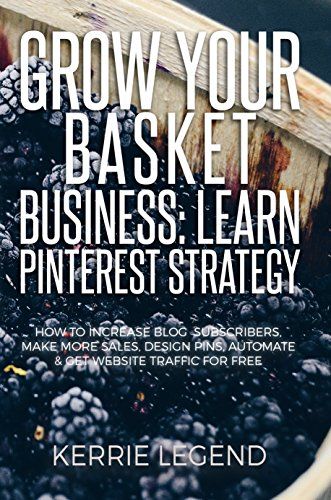 Grow Your Basket Business: Learn Pinterest Strategy: How to Increase Blog Subscribers, Make More Sales, Design Pins, Automate & Get Website Traffic for Free (English Edition) PDF Books