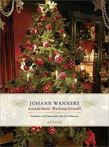 Johann Wanners wunderbare Weihnachtswelt: Tradition und Dekoration des Christbaums