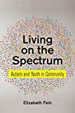 Living on the Spectrum: Autism and Youth in Community (Anthropologies of American Medicine: Culture, Power, and Practice, 8)