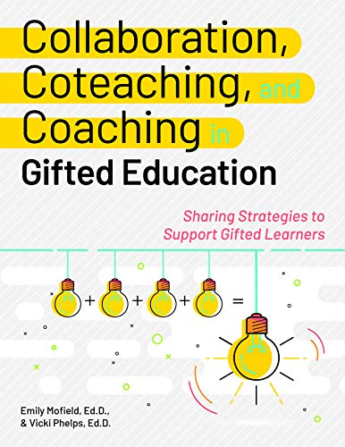 Compare Textbook Prices for Collaboration, Coteaching, and Coaching in Gifted Education: Sharing Strategies to Support Gifted Learners  ISBN 9781618219756 by Mofield Ed.D., Emily,Phelps Ed.D., Vicki