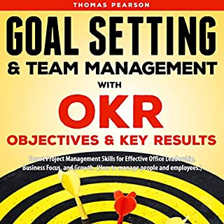 Goal Setting & Team Management with OKR - Objectives and Key Results     Smart Project Management Skills for Effective Office Leadership, Business Focus, & Growth (How to Manage People and Employees.)              Autor:                                                                                                                                 Thomas Pearson                               Sprecher:                                                                                                                                 John Gleason                      Spieldauer: 1 Std. und 47 Min.     1 Bewertung     Gesamt 4,0
