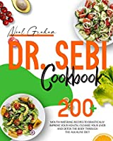 Dr. Sebi Cookbook: 200+ Mouth Watering Recipes to Drastically Improve Your Health, Cleanse Your Liver and Detox the Body through the Alkaline Diet