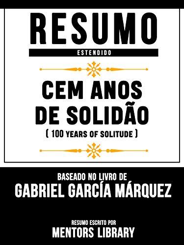 Resumo E Analise: Cem Anos De Solidão (One Hundred Years Of Solitude) - Baseado No Livro De Gabriel García Márquez