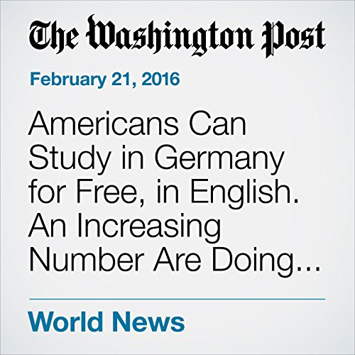 Americans Can Study in Germany for Free, in English. An Increasing Number Are Doing It. cover art