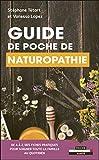 Guide de poche de naturopathie - De A à Z, des fiches pratiques pour soigner toute la famille au quotidien