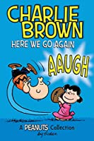 Charlie Brown: Here We Go Again: A PEANUTS Collection (Volume 7) (Peanuts Kids)