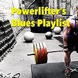 Powerlifter's Blues Playlist