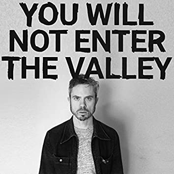 You Will Not Enter The Valley