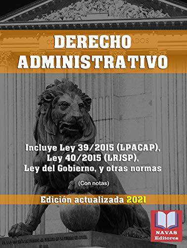 DERECHO ADMINISTRATIVO. (Con notas). Edición actualizada 2021. Incluye Ley 39/2015 (LPACAP), Ley 40/2015 (LRJSP), Ley del Gobierno, y Otras Normas.: Legislación Española Actualizada.