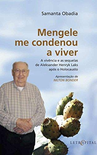Mengele me condenou a viver: A vivência e as sequelas de Aleksander Henryk Laks após o Holocausto