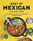 Best of Mexican Cooking: 75 Authentic Home-Style Recipes for Beginners