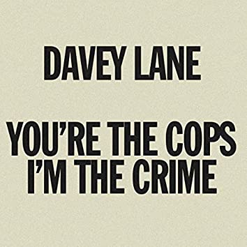 You're The Cops. I'm The Crime