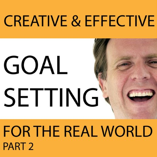 Creative & Effective Goal Setting for the Real World, Part 2 audiobook cover art
