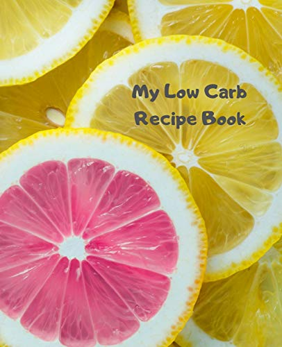 """My Low Carb Recipe Book: Create Your Own Custom Cookbook With This 100+page 7.5\""""x9.25\"""" (19cm*23.5cm) BLANK Journal. It Has Space For You To Write In 50 Single Page PLUS 25 Double Page Recipes (lemon)"""
