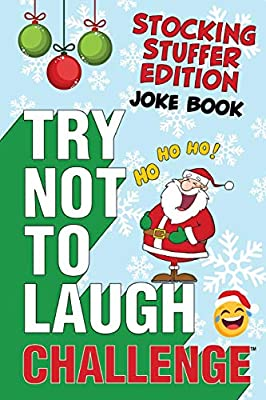 The Try Not to Laugh Challenge - Stocking Stuffer Edition: A Hilarious and Interactive Holiday Themed Joke Book Game for Kids - Silly One-Liners, ... and Girls Ages 6, 7, 8, 9, 10, 11, and 12