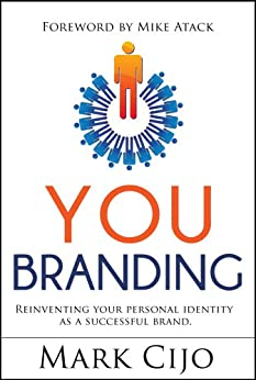 YOU BRANDING: Personal Branding Book - It's all about YOU by [Mark Cijo, Mike Atack]