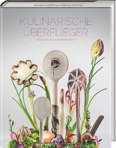 Kulinarische Überflieger. Das Hangar-7-Kochbuch 2013