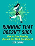Running That Doesn't Suck: How to Love Running