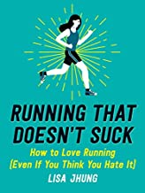 Running That Doesn't Suck: How to Love Running (Even If You Think You Hate It)