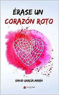 Érase un corazón roto: @davidgmescritor par David García Marín