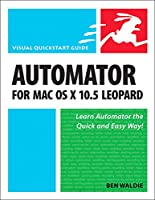 Automator for MAC OS X 10.5 Leopard (Visual Quickstart Guide)