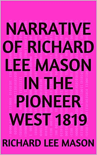 Narrative of Richard Lee Mason in the Pioneer West 1819 (English Edition)