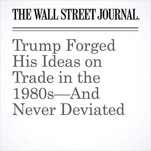 Trump Forged His Ideas on Trade in the 1980s—And Never Deviated audiobook cover art