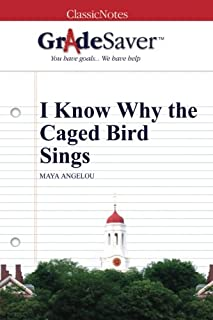 GradeSaver (TM) ClassicNotes: I Know Why the Caged Bird Sings