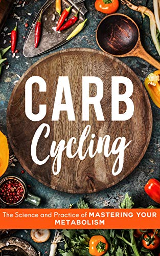 Carb Cycling: The Science and Practice of Mastering Your Metabolism