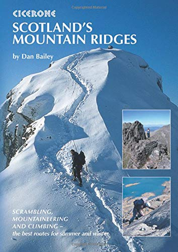 Scotland's Mountain Ridges: Scrambling, Mountaineering and Climbing - the Best Routes for Summer and Winter (Cicerone Guides)