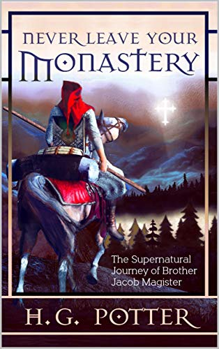 Never Leave Your Monastery: The Supernatural Journey of Jacob Magister (Realms of Whitehawk Book 1) (English Edition)