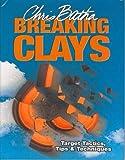 Breaking Clays: Target Tactics, Tips and Techniques: Target Tactics, Tips & Techniques - Chris Batha