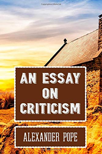 An Essay on Criticism Alexander Pope: Classic Literary Poem