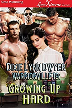 Warriorville 19: Growing Up Hard [Warriorville 19] Siren Publishing LoveXtreme Forever) by [Dixie Lynn Dwyer]