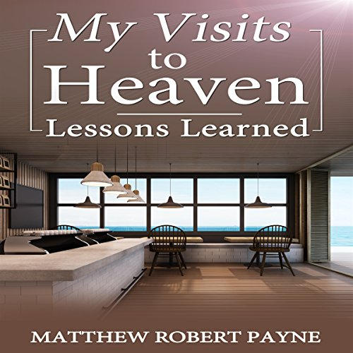 My Visits to Heaven: Lessons Learned                   By:                                                                                                                                 Matthew Robert Payne                               Narrated by:                                                                                                                                 JP Worlton                      Length: 2 hrs and 8 mins     4 ratings     Overall 4.0