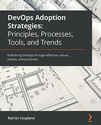 DevOps Adoption Strategies: Principles, Processes, Tools, and Trends: Embracing DevOps through effective culture, people, and processes Front Cover