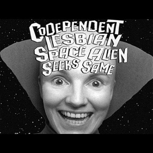 Codependent Lesbian Space Alien Seeks Same (Official Soundtrack)
