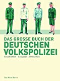 Das grosse Buch der deutschen Volkspolizei. Geschichte, Aufgaben, Uniformen (Edition Ost)