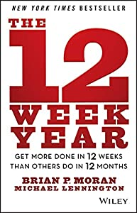 Real Estate Investing Books! -  The 12 Week Year: Get More Done in 12 Weeks than Others Do in 12 Months
