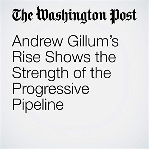 Andrew Gillum's Rise Shows the Strength of the Progressive Pipeline copertina