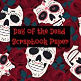 Day of the Dead Scrapbook Paper: 24 Double-sided Craft Patterns | Mexican Decoupage Paper | Scrapbooking Supplies Kit Book