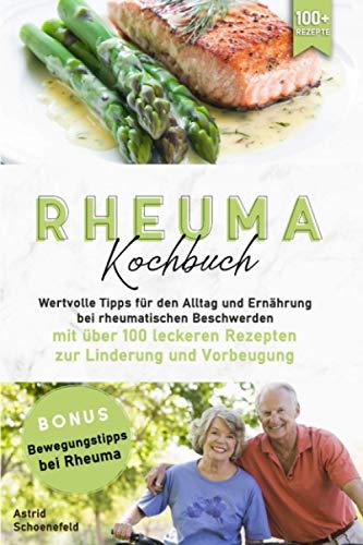 Rheuma Kochbuch: Wertvolle Tipps für den Alltag und Ernährung bei rheumatischen Beschwerden mit über 100 leckeren Rezepten zur Linderung und Vorbeugung
