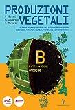 Produzioni vegetali. Per le Scuole superiori. Con espansione online. Coltivazioni erbacee (Vol. 2)